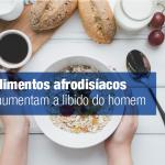 alimentos afrodisíacos que aumentam a libido do homem