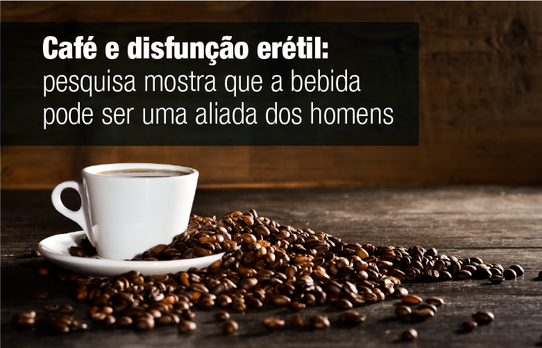 Café e disfunção erétil